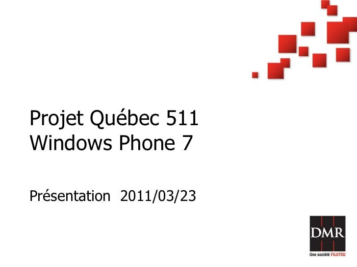 Projet Québec 511Windows Phone 7<br />Présentation  2011/03/23<br />