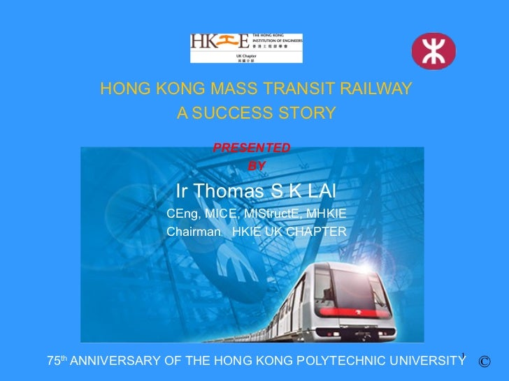 HONG KONG MASS TRANSIT RAILWAY              A SUCCESS STORY                      PRESENTED                          BY    ...