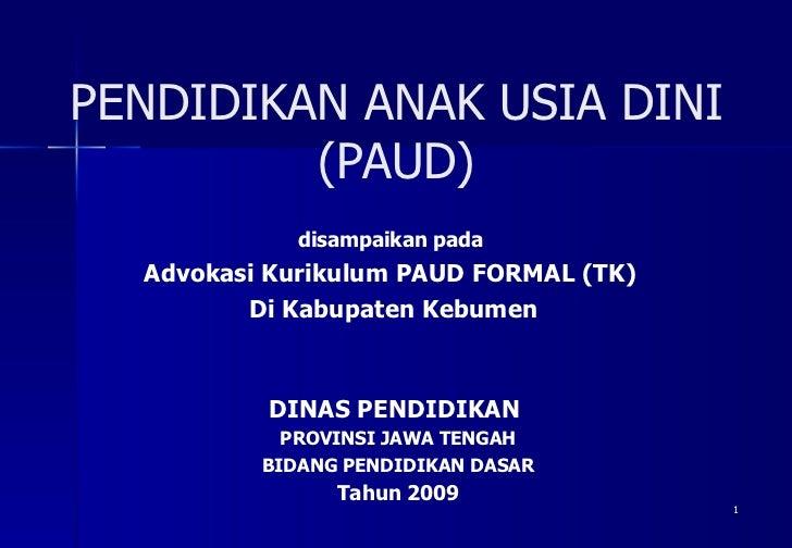 PENDIDIKAN ANAK USIA DINI (PAUD) <ul><li>disampaikan pada  </li></ul><ul><li>Advokasi Kurikulum PAUD FORMAL (TK)  </li></u...