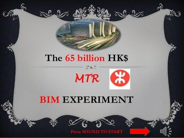 The 65 billion HK$ MTR BIM EXPERIMENT 1 Press SOUND TO START