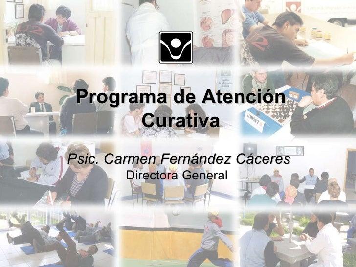 Psic. Carmen Fernández Cáceres Directora General  Programa de Atención Curativa
