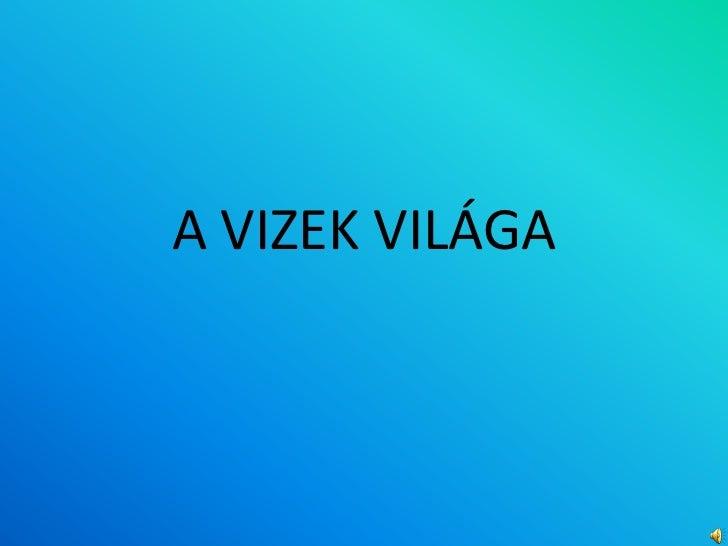 A VIZEK VILÁGA