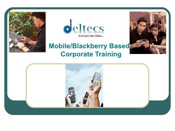 Mobile/Blackberry Based   Corporate Training