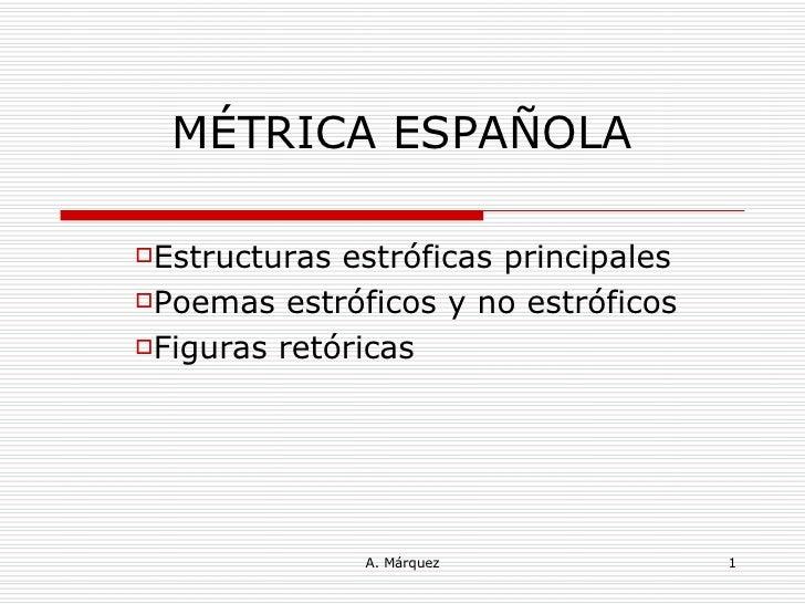 MÉTRICA ESPAÑOLA <ul><li>Estructuras estróficas principales </li></ul><ul><li>Poemas estróficos y no estróficos </li></ul>...