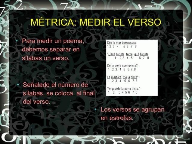 MÉTRICA: MEDIR EL VERSO●    Para medir un poema,    debemos separar en    sílabas un verso.●    Señalado el número de    s...