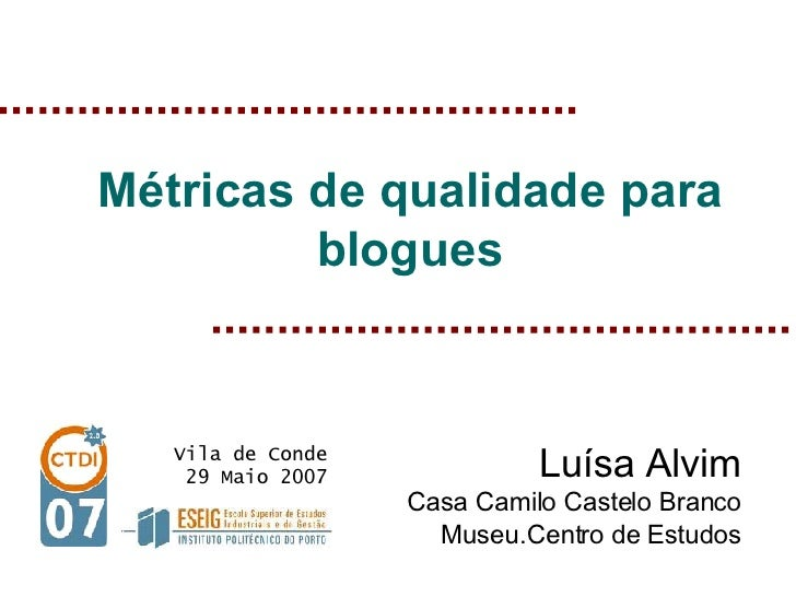 Métricas de qualidade para          blogues                                 Luísa Alvim    Vila de Conde     29 Maio 2007 ...