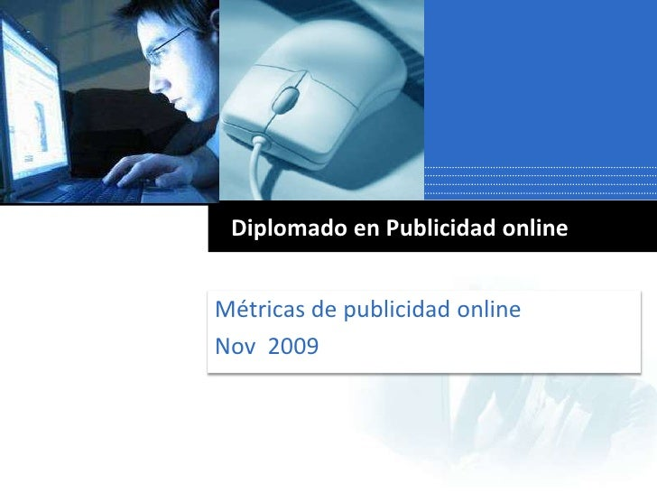 Métricas de publicidad online<br />Nov  2009<br />Diplomado en Publicidad online<br />