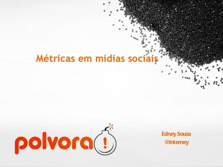 Métricas em mídias sociais <ul><li>Edney Souza </li></ul><ul><li>@interney </li></ul>
