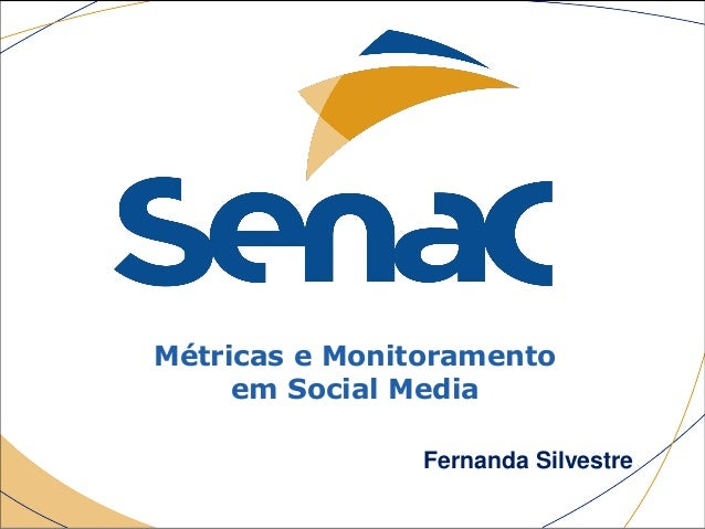 Métricas e Monitoramento em Social Media Fernanda Silvestre