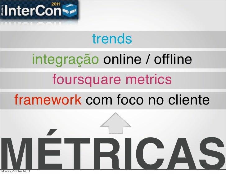 trends            integração online / offline                foursquare metrics         framework com foco no clienteMÉTRI...