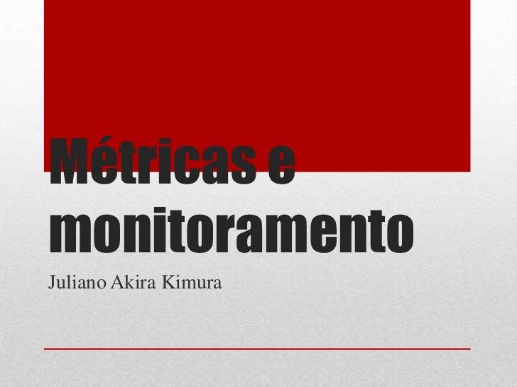 Métricas e monitoramento<br />Juliano Akira Kimura <br />