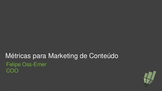 Métricas para Marketing de Conteúdo Felipe Oss-Emer COO