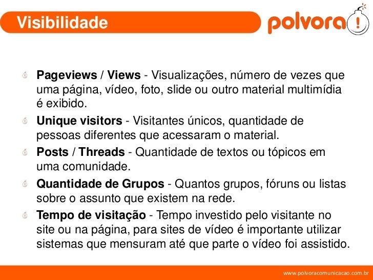 Visibilidade     Pageviews / Views - Visualizações, número de vezes que   uma página, vídeo, foto, slide ou outro material...