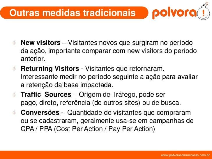 Outras medidas tradicionais     New visitors – Visitantes novos que surgiram no período   da ação, importante comparar com...