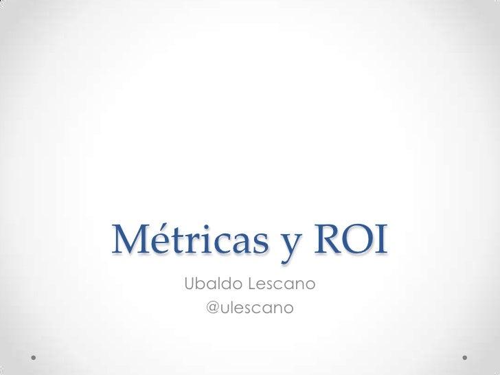 Métricas y ROI<br />Ubaldo Lescano<br />@ulescano<br />