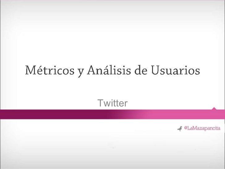 Métricos y Análisis de Usuarios<br />Twitter<br />