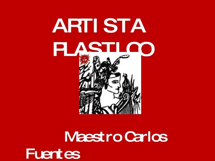 Maestro Carlos Fuentes ARTISTA PLASTICO