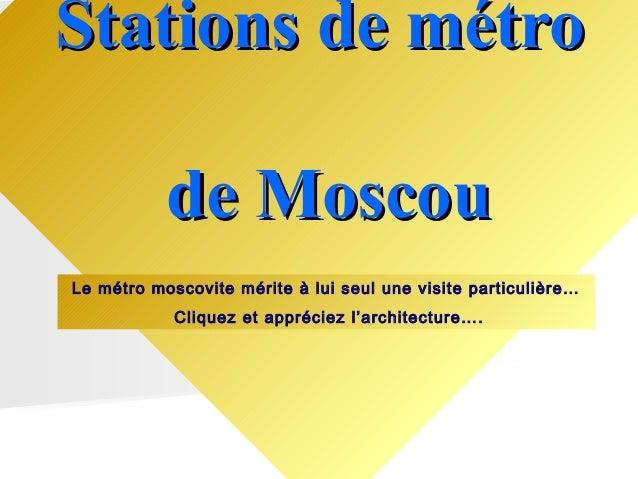 Stations de métroStations de métro de Moscoude Moscou Le métro moscovite mérite à lui seul une visite particulière… Clique...