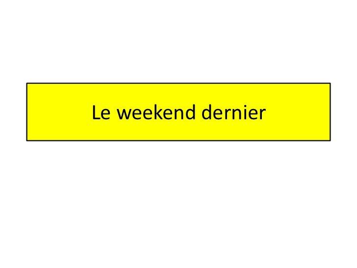Le weekend dernier