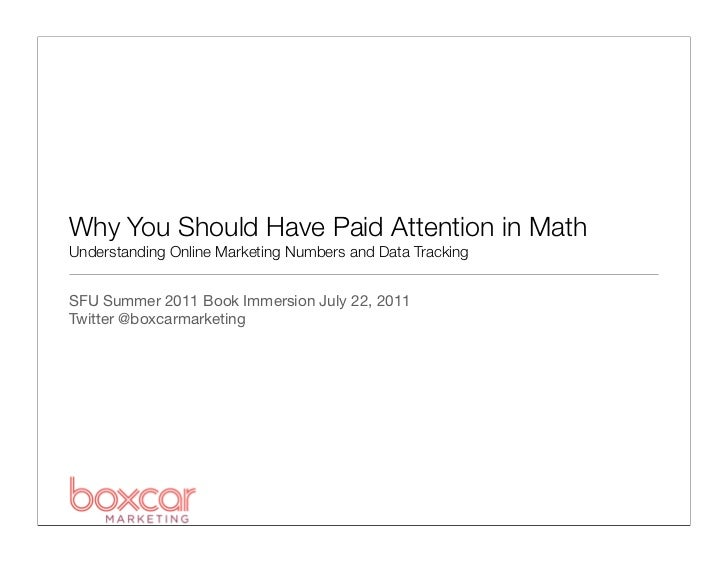 Why You Should Have Paid Attention in MathUnderstanding Online Marketing Numbers and Data TrackingSFU Summer 2011 Book Imm...