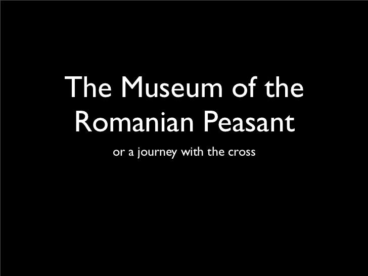 The Museum of the  Romanian Peasant    or a journey with the cross