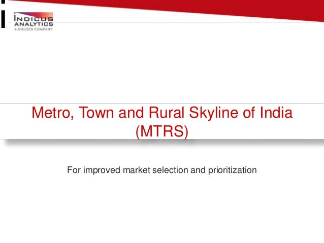 Metro, Town and Rural Skyline of India  (MTRS)  For improved market selection and prioritization