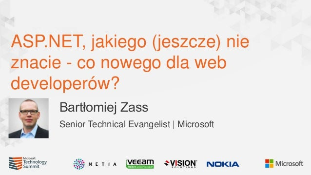 ASP.NET, jakiego (jeszcze) nie znacie - co nowego dla web developerów? Bartłomiej Zass Senior Technical Evangelist | Micro...