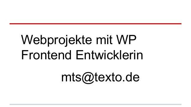 Webprojekte mit WP Frontend Entwicklerin mts@texto.de