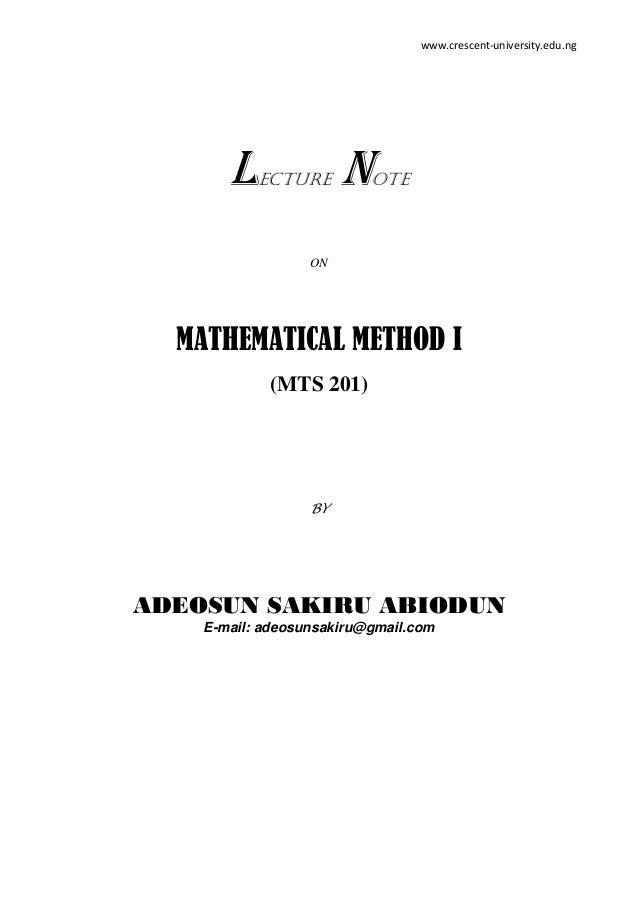 www.crescent-university.edu.ng  L  ECTURE  N  OTE  ON  MATHEMATICAL METHOD I (MTS 201)  BY  ADEOSUN SAKIRU ABIODUN E-mail:...