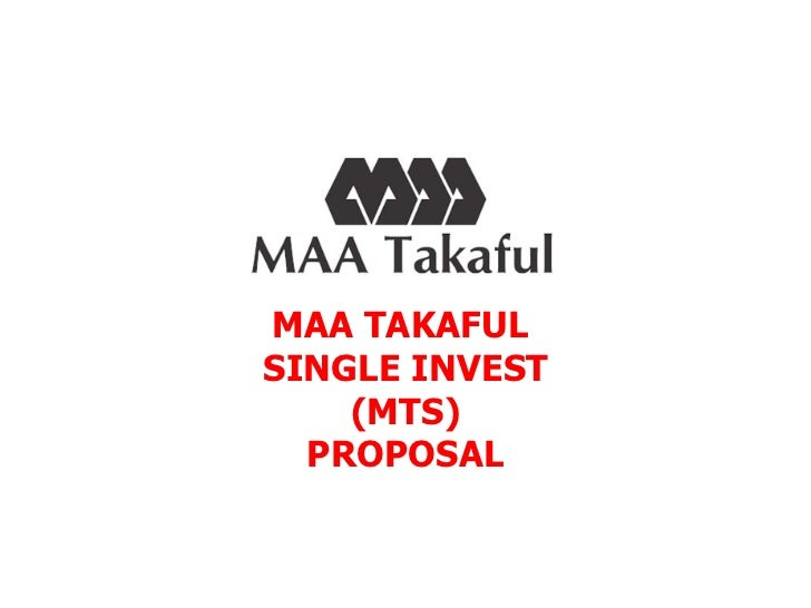 MAA TAKAFUL  SINGLE INVEST (MTS) PROPOSAL