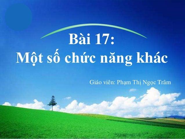 LOGO  Bài 17: Một số chức năng khác Giáo viên: Phạm Thị Ngọc Trâm