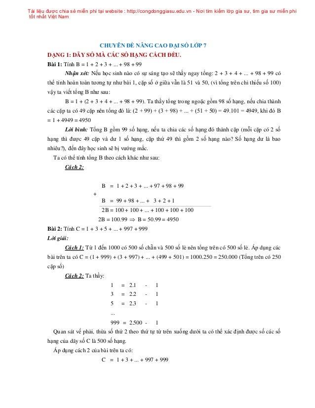 CHUYÊN ĐỀ NÂNG CAO ĐẠI SỐ LỚP 7 DẠNG 1: DÃY SỐ MÀ CÁC SỐ HẠNG CÁCH ĐỀU. Bài 1: Tính B = 1 + 2 + 3 + ... + 98 + 99 Nhận xét...