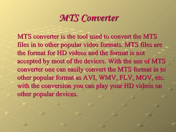 MTS Converter <ul><li>MTS converter is the tool used to convert the MTS files in to other popular video formats. MTS files...