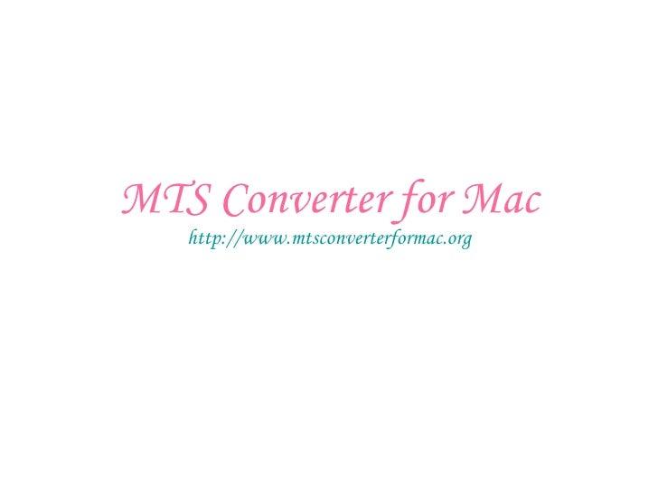 MTS Converter for Mac http:// www.mtsconverterformac.org