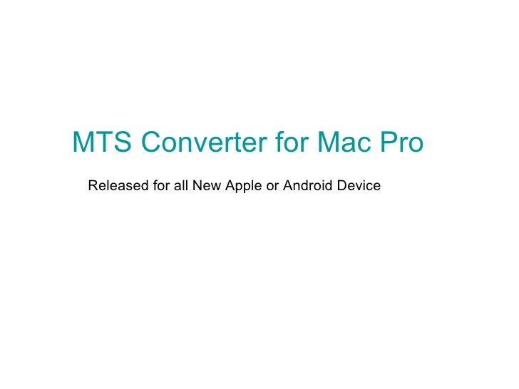 MTS Converter for Mac Pro  Released for all New Apple or Android Device