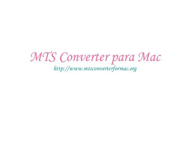 MTS Converter para Mac http://www.mtsconverterformac.org