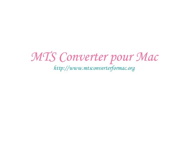 MTS Converter pour Mac http://www.mtsconverterformac.org