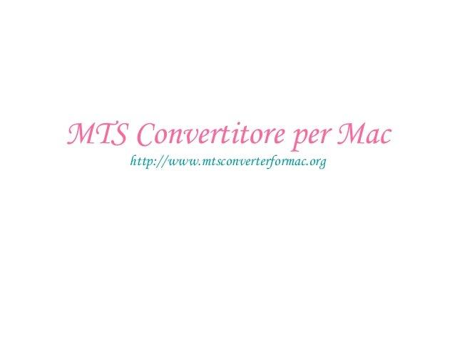 MTS Convertitore per Mac http://www.mtsconverterformac.org