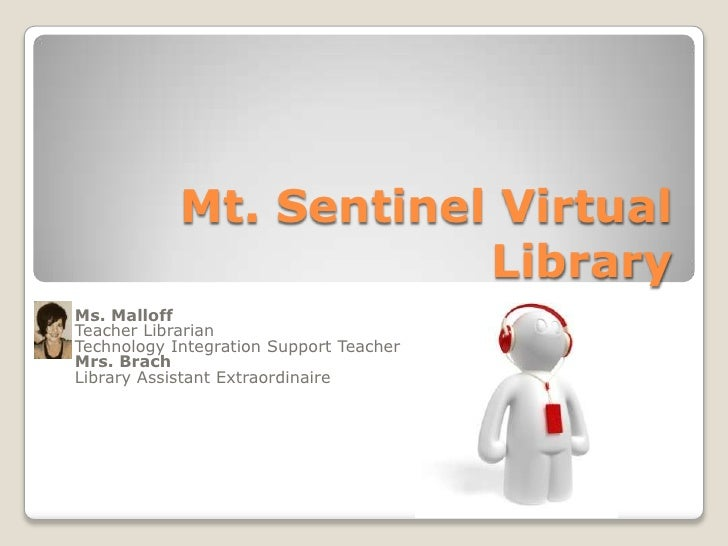 Mt. Sentinel Virtual Library<br />Ms. Malloff<br />Teacher Librarian<br />Technology Integration Support Teacher<br />Mrs....