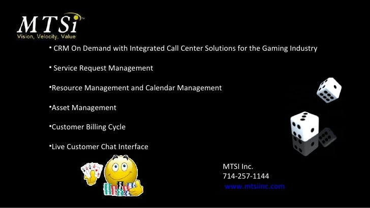 <ul><li>CRM On Demand with Integrated Call Center Solutions for the Gaming Industry </li></ul><ul><li>Service Request Mana...