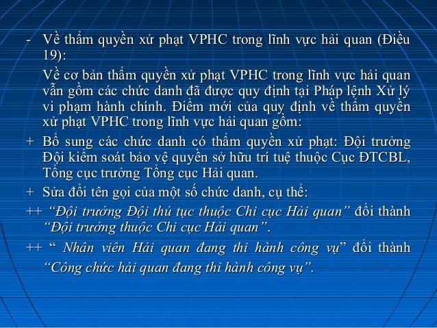 - Về thẩm quyền xử phạt VPHC trong lĩnh vực hải quan (Điều 19): Về cơ bản thẩm quyền xử phạt VPHC trong lĩnh vực hải quan ...
