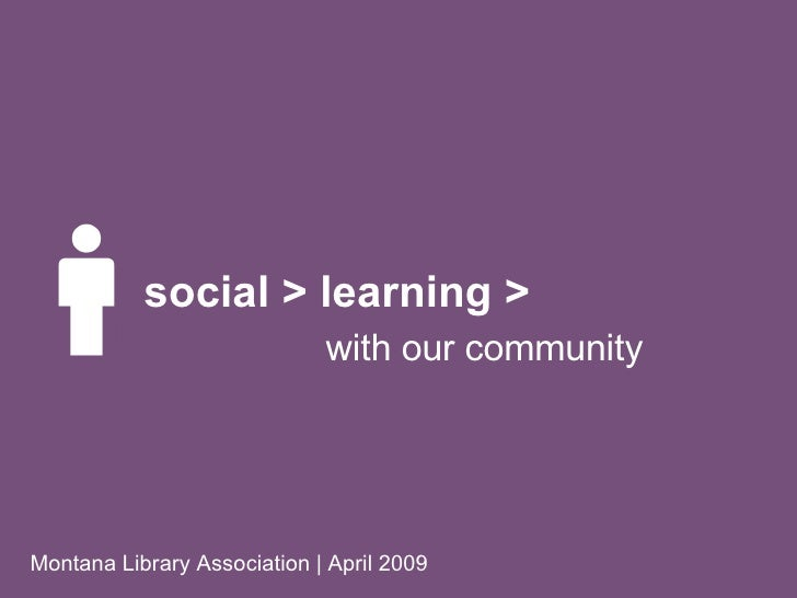 social > learning > Montana Library Association | April 2009 with our community