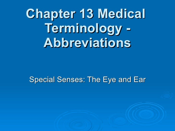 Chapter 13 Medical  Terminology - Abbreviations Special Senses: The Eye and Ear