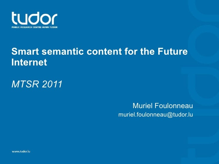 Smart semantic content for the Future Internet MTSR 2011 Muriel Foulonneau [email_address]