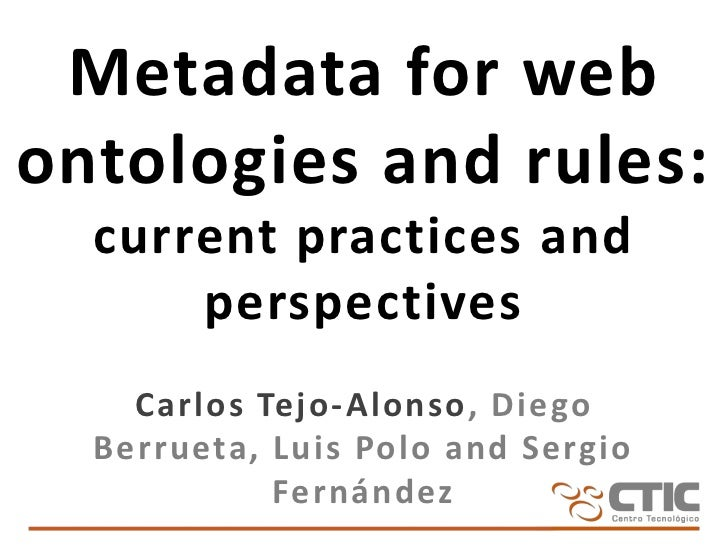 Metadata for webontologies and rules:  current practices and      perspectives    Carlos Tejo-Alonso, Diego  Berrueta, Lui...