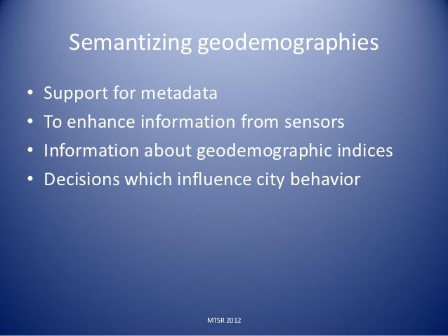 Semantizing geodemographies•   Support for metadata•   To enhance information from sensors•   Information about geodemogra...