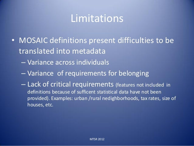 Limitations• MOSAIC definitions present difficulties to be  translated into metadata  – Variance across individuals  – Var...