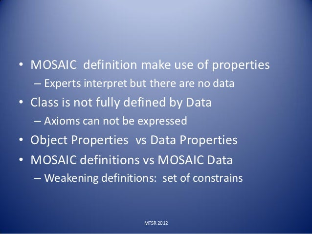 • MOSAIC definition make use of properties  – Experts interpret but there are no data• Class is not fully defined by Data ...