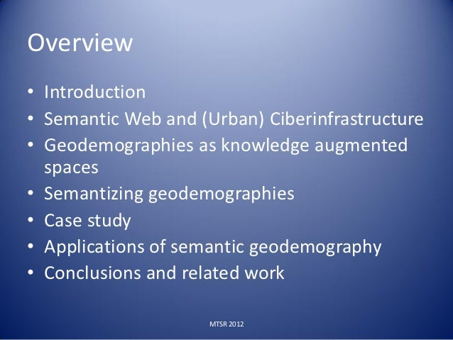 Overview• Introduction• Semantic Web and (Urban) Ciberinfrastructure• Geodemographies as knowledge augmented  spaces• Sema...