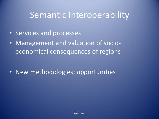 Semantic Interoperability• Services and processes• Management and valuation of socio-  economical consequences of regions•...